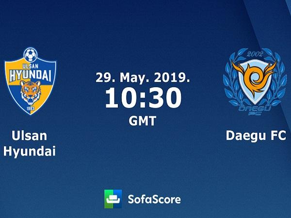 Soi kèo Ulsan Hyundai vs Daegu, 17h30 ngày 29/05