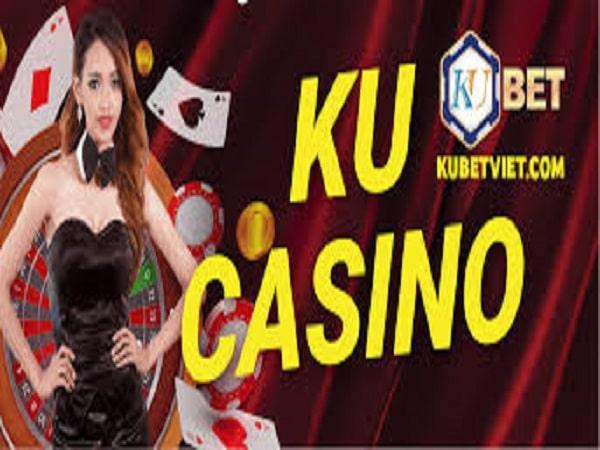 Ku casino là gì? Ku casino có lừa đảo không?