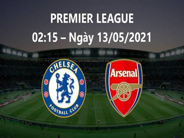 Soi kèo Chelsea vs Arsenal, 2h15 ngày 13/5